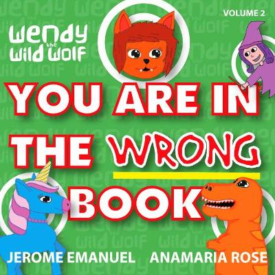 Wendy the Wild Wolf: You Are In The Wrong Book!