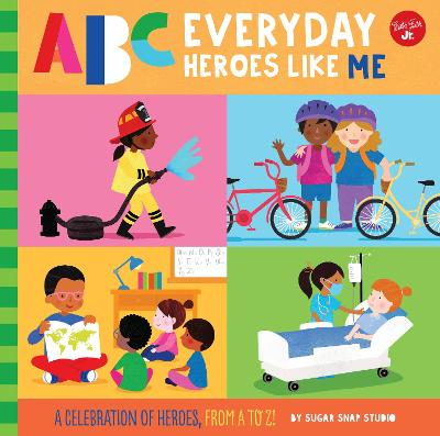 ABC Everyday Heroes Like Me: Heroes like you and me, from A to Z!