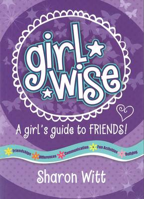 A Girls Guide to Friends: Girl Wise: A Girls Guide to Friends
