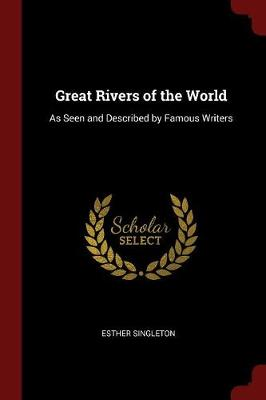 Great Rivers of the World: As Seen and Described by Famous Writers