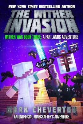 The Wither Invasion: Wither War Book Three: A Far Lands Adventure: An Unofficial Minecrafteras Adventure