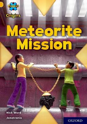 Project X Origins: Gold Book Band, Oxford Level 9: Meteorite Mission