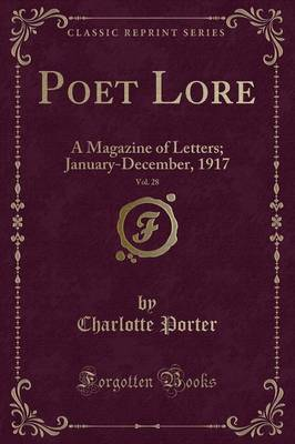 Poet Lore, Vol. 28: A Magazine of Letters; January-December, 1917 (Classic Reprint)