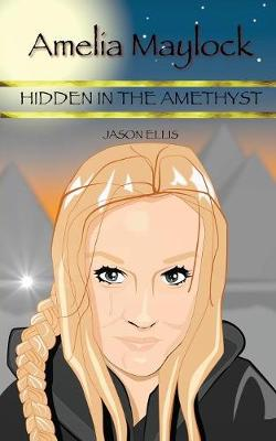 Amelia Maylock: Hidden in the Amethyst