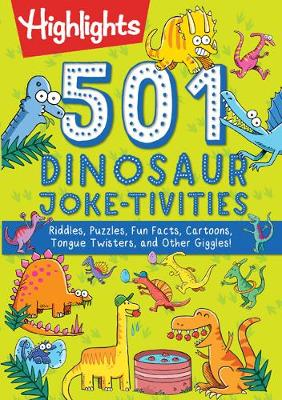 501 Dinosaur Joke-tivities: Riddles, Puzzles, Fun Facts, Cartoons, Tongue Twisters, and Other Giggles!
