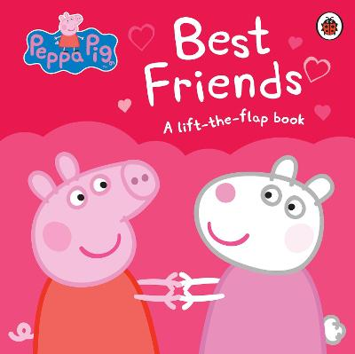 Peppa Pig: Best Friends: A Lift-the-Flap Book