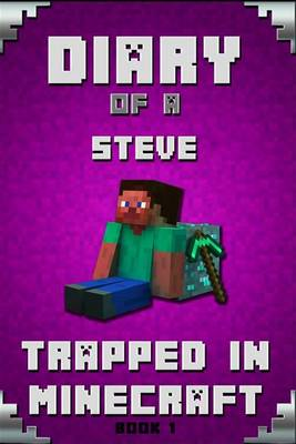 Minecraft: Diary of a Minecraft Steve Trapped in Minecraft Book 1: Unofficial Minecraft Books