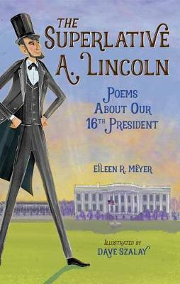 The Superlative A. Lincoln: Poems About Our 16th President
