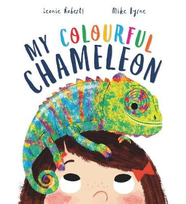 My Colourful Chameleon: A Fun Rhyming Story About a Silly Pet