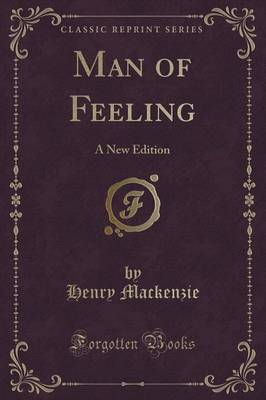 Man of Feeling: A New Edition (Classic Reprint)