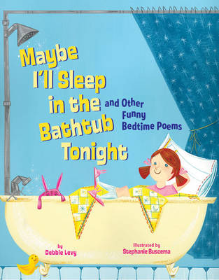 Maybe I'll Sleep in the Bathtub Tonight: And Other Funny Bedtime Poems