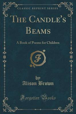 The Candle's Beams: A Book of Poems for Children (Classic Reprint)