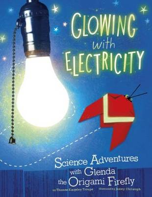 Glowing with Electricity: Science Adventures with Glenda the Origami Firefly (Origami Science Adventures)