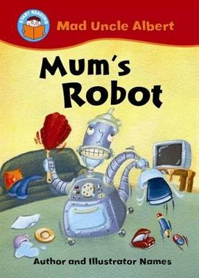 Start Reading: Mad Uncle Albert: Mum's Robot
