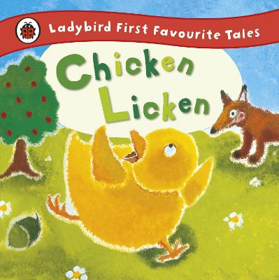 Chicken Licken: Ladybird First Favourite Tales