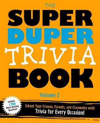 Super Duper Trivia Volume 2: Become a Trivia Genius! School Your Friends, Parents, and Classmates