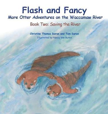 Flash and Fancy More Otter Adventures on the Waccamaw River: Book Two: Saving the River