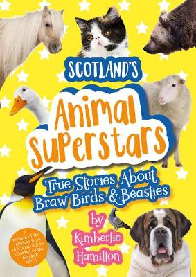 Scotland's Animal Superstars: True Stories About Braw Birds and Beasties