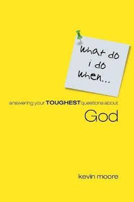What Do I  Do When?: Answering Your Toughest Questions About God