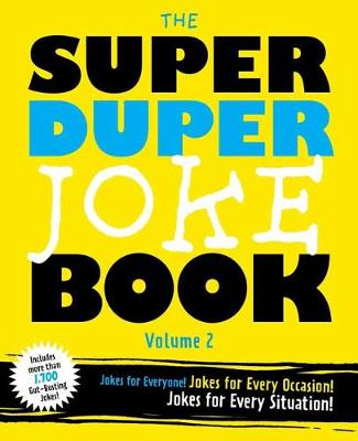 Super Duper Joke Volume 2: More Knock-Knocks! More Witty One-Liners! More Laughs for Everyone!
