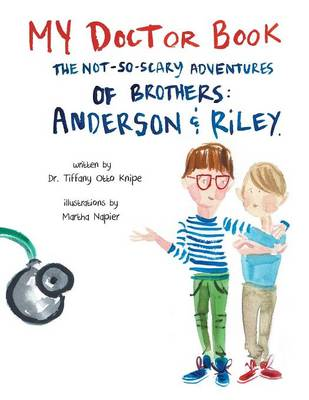 My Doctor Book: The Not-So-Scary Adventures of Brothers: Anderson and Riley