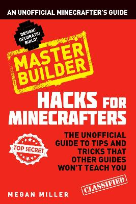 Hacks for Minecrafters: Master Builder: An Unofficial Minecrafters Guide