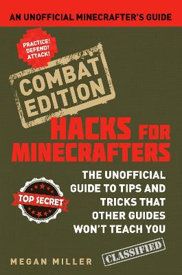 Hacks for Minecrafters: Combat Edition: An Unofficial Minecrafters Guide