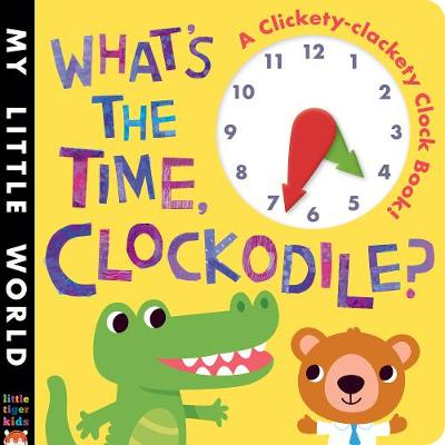 What's the Time, Clockodile?: A clickety-clackety clock book!
