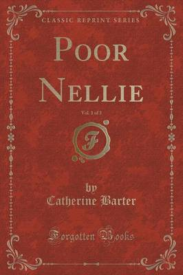 Poor Nellie, Vol. 1 of 3 (Classic Reprint)