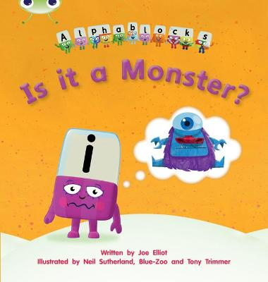 Bug Club Phonics Bug Alphablocks Set 11 Is it a Monster?