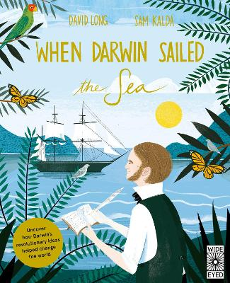 When Darwin Sailed the Sea: Uncover how Darwin's revolutionary ideas helped change the world
