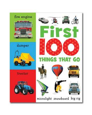 First 100 Things That Go: Mini Board Book