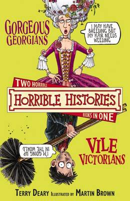 Gorgeous Georgians: And, The Vile Victorians