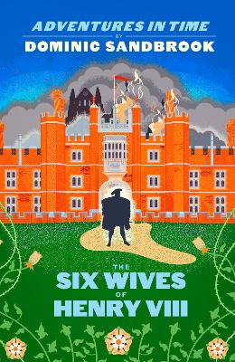 Adventures in Time: The Six Wives of Henry VIII