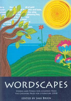 Wordscapes: Stories and Poems for Children from the Cheshire Prize for Literature 2008