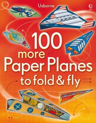 100 more Paper Planes to fold & fly
