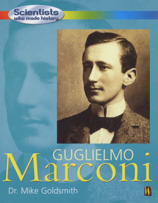 Scientists Who Made History: Guglielmo Marconi