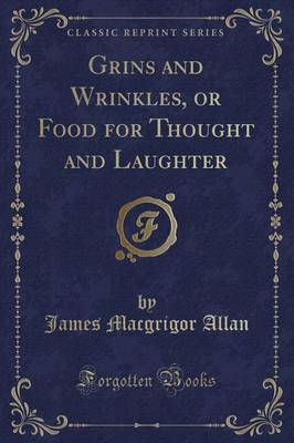 Grins and Wrinkles, or Food for Thought and Laughter (Classic Reprint)