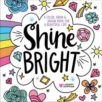 Shine Bright: A Color, Draw & Dream Book for a Beautiful Life