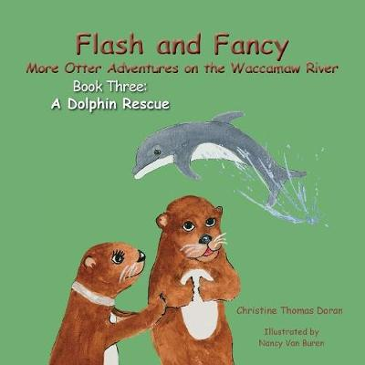 Flash and Fancy More Otter Adventures on the Waccamaw River Book Three: A Dolphin Rescue