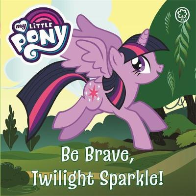 My Little Pony: Be Brave, Twilight Sparkle: Board Book