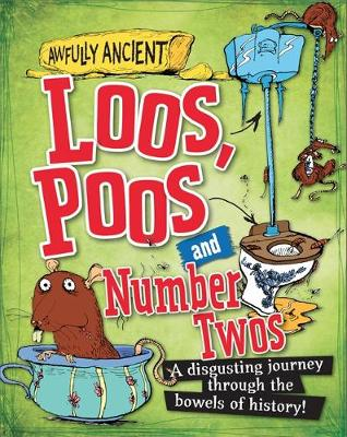 Awfully Ancient: Loos, Poos and Number Twos: A disgusting journey through the bowels of history!
