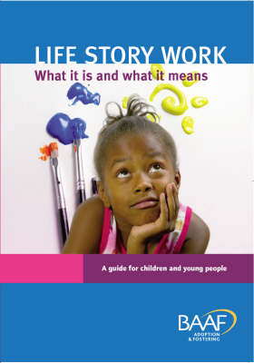 Life Story Work - What it is and What it Means: A Guide for Children and Young People