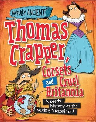 Awfully Ancient: Thomas Crapper, Corsets and Cruel Britannia: A seedy history of the vexing Victorians!