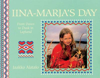 Iina Marja's Day: From Dawn to Dusk in a Lapp Village