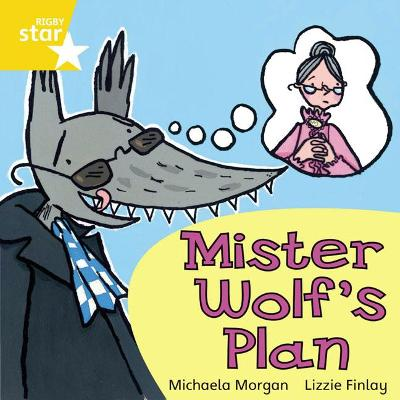 Rigby Star Independent Yellow Reader 9 Mister Wolf's Plan