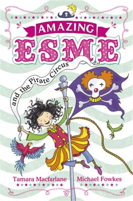 Amazing Esme and the Pirate Circus: Book 3