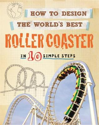 How to Design the World's Best Roller Coaster: In 10 Simple Steps