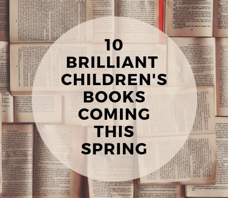 10 brilliant children's books coming this Spring